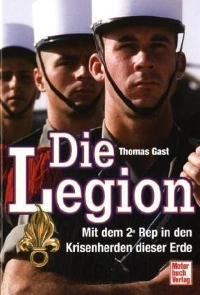 Die Legion - Mit dem 2e Rep in den Krisenherden dieser Erde